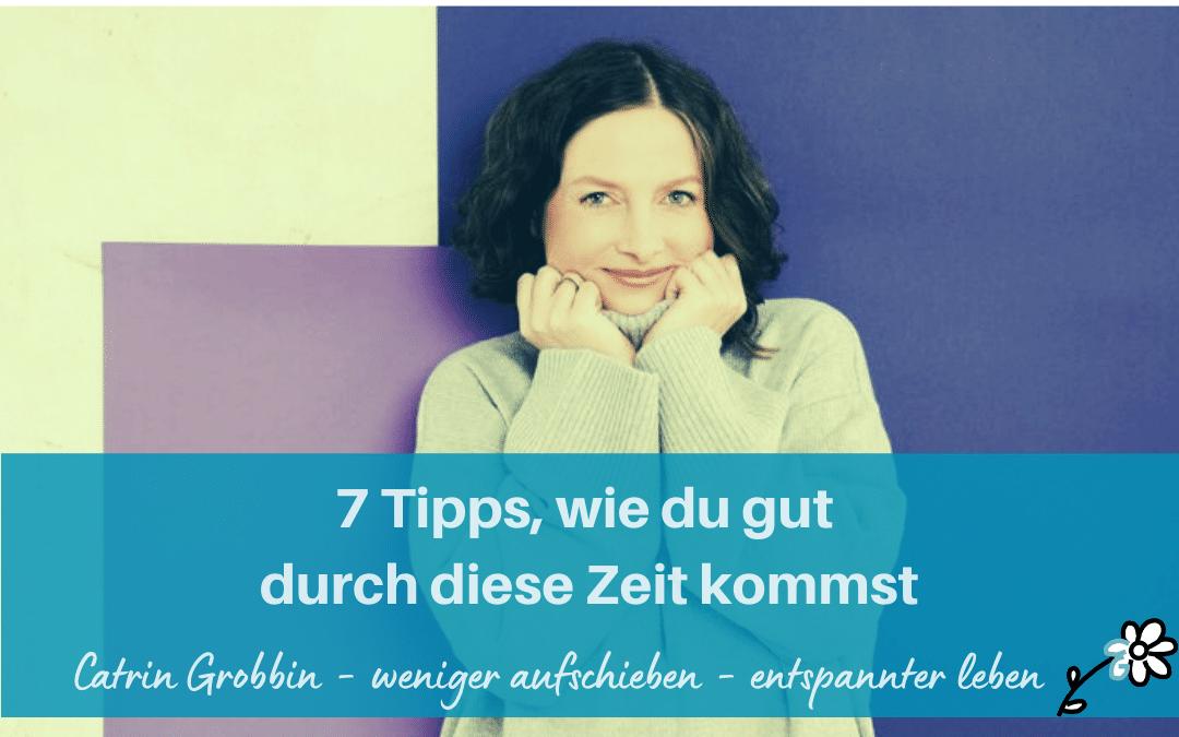 7 Tipps, wie du gut durch diese Zeit kommst