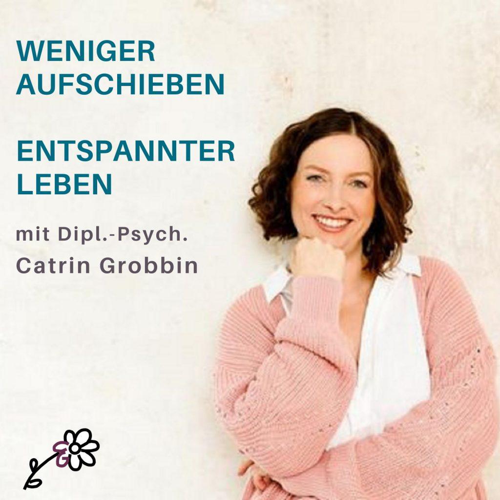 Podcast Weniger aufschieben - entspannter leben mit Dipl.-Psych. Catrin Grobbin